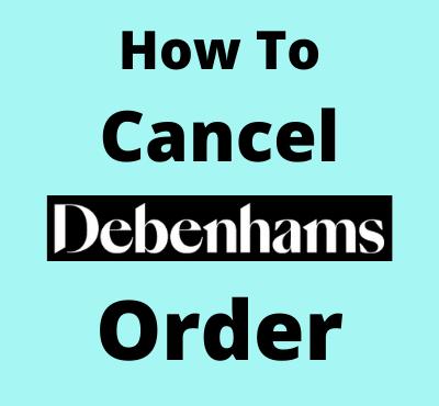 how_to_cancel_debenhams_order