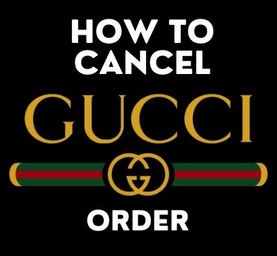 how_to_cancel_gucci_order